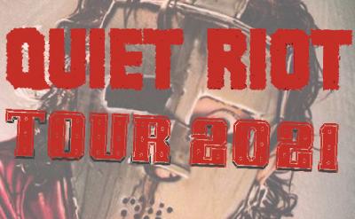Quiet Riot - Saturday,  November 6, 2021, Doors 6:00pm